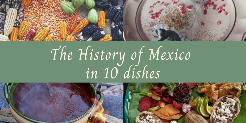 The History of Mexico in 10 Dishes